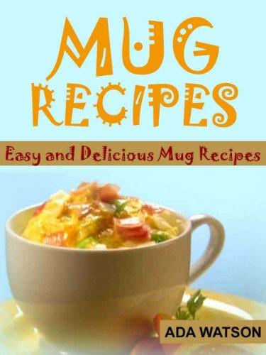 Mug Recipes - Easy and Delicious Mug Recipes by Ada Watson