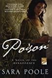 Poison: A Novel of the Renaissance