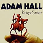 Knight Sinister: Hugo Bishop, Book 1 (       UNABRIDGED) by Adam Hall Narrated by John Lee