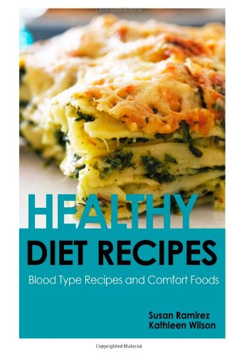 Healthy Diet Recipes: Blood Type Recipes and Comfort Foods by Susan Ramirez, Kathleen Wilson