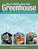 img - for How to Build Your Own Greenhouse: Designs and Plans to Meet Your Growing Needs book / textbook / text book
