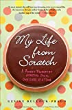 My Life from Scratch: A Sweet Journey of Starting Over, One Cake at a Time [Paperback] [2010] (Author) Gesine Bullock-Prado