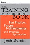 The Training Measurement Book: Best Practices, Proven Methodologies, and Practical Approaches (Essential Knowledge Resource)