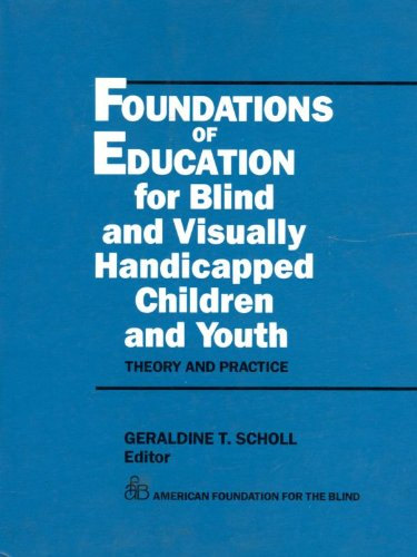 Foundations of Education for Blind and Visually Handicapped Children and Youth: Theory & Practice: Theory and Practice