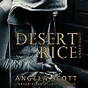 Desert Rice (The Desert) Audiobook by Angela Scott Narrated by Hillary Hawkins
