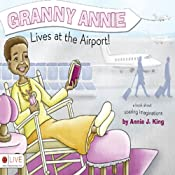 Granny Annie Lives at the Airport! | [Annie J. King]