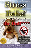 img - for Stress Relief Without the Bull: The No-Nonsense Stress Management Revolution of Positive Detachment (Developed Life Health and Wellness Series, Stress ... Reduction, Stop Stress, Cure Stress Book 3) book / textbook / text book