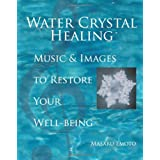 Water Crystal Healing: Music and Images to Restore Your Well-Being ~ Masaru Emoto