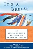 Its A Breeze: 42 Lively English Lessons on American Idioms