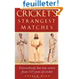 Cricket's Strangest Matches: Extraordinary but True Stories from 150 Years of Cricket