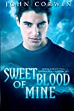 John Corwin Sweet Blood of Mine: Book One of the Overworld Chronicles: 1