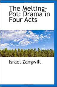 the melting pot drama in four acts israel zangwill 9781103052240 books