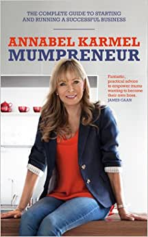 Mumpreneur: The Complete Guide To Starting And Running A Successful Business