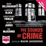 The Sounds of Crime | Lawrence Block,Val McDermid,Mark Billingham,Peter James,Christopher Fowler,Maxim Jakubowski (editor)