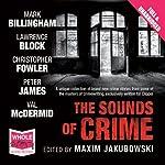 The Sounds of Crime   Lawrence Block,Val McDermid,Mark Billingham,Peter James,Christopher Fowler,Maxim Jakubowski (editor)