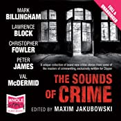 The Sounds of Crime | [Lawrence Block, Val McDermid, Mark Billingham, Peter James, Christopher Fowler, Maxim Jakubowski (editor)]