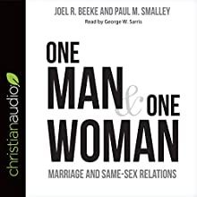 One Man and One Woman: Marriage and Same-Sex Relations Audiobook by Joel R. Beeke, Paul M. Smalley Narrated by George W. Sarris