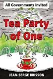 Tea Party of One: All Governments Invited