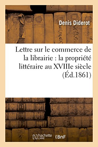 Lettre Sur Le Commerce de la Librairie: La Propriete Litteraire Au Xviiie Siecle (Sciences Sociales)  [Diderot, Denis] (Tapa Blanda)