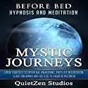 Mystic Journeys: Open Yourself to Spiritual Awakening, Past Life Regression, Lucid Dreaming and Access to Akashic Records Speech by  QuietZen Studios Narrated by  QuietZen Studios