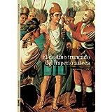 El destino truncado del Imperio azteca (Biblioteca Ilustrada)