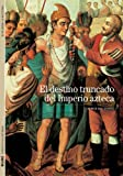 img - for El destino truncado del Imperio azteca (Biblioteca ilustrada) (Spanish Edition) book / textbook / text book