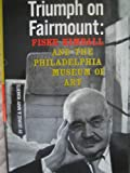 Triumph on Fairmount: Fiske Kimball and the Philadelphia Museum of Art