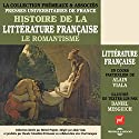Le Romantisme (Histoire de la littérature française 5) Speech by Alain Viala Narrated by Daniel Mesguich
