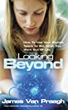 Looking Beyond: How To Use Your Psychic Talent To Get What You Want: How to Use Your Psychic Talent to Get What You Want Out of Life