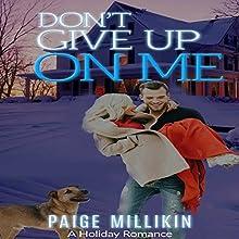 Don't Give Up on Me: A Holiday Romance | Livre audio Auteur(s) : Paige Millikin Narrateur(s) : Kathy Garner