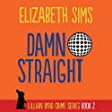 Damn Straight: Lillian Byrd Crime Series, Book 2 Audiobook by Elizabeth Sims Narrated by Dina Pearlman