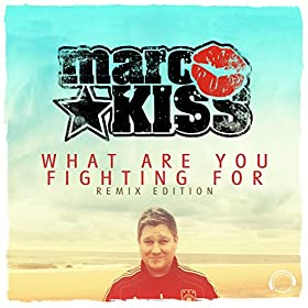 Marc Kiss-What Are You Fighting For (Remix Edition)