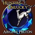Hunters Unlucky (       UNABRIDGED) by Abigail Hilton Narrated by Rish Outfield