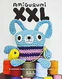 Amigurumi XXL. 18 proyectos fáciles de hacer con cuerda y ganchillo