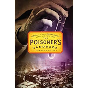 The Poisoner's Handbook  Murder and the Birth of Forensic Medicine in Jazz Age New York
