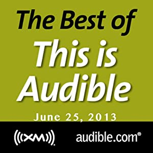 The Best of This Is Audible, June 25, 2013 Radio/TV Program