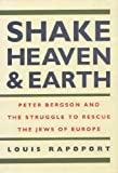 Shake Heaven & Earth: Peter Bergson and the Struggle to Rescue the Jews of Europe