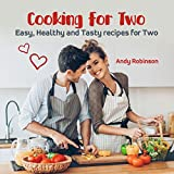 Cooking for Two: Easy, Healthy and Tasty recipes for Two