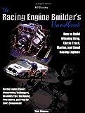 Racing Engine Builder's Handbook: How to Build Winning Drag, Circle Track, Marine and Road RacingEngines