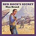 Red Rock's Secret (       UNABRIDGED) by Max Brand Narrated by Jeff Harding
