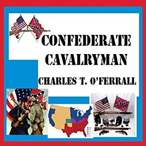 Confederate Cavalryman: Previously 40 Years of Active Service | [Charles T. O' Ferral]