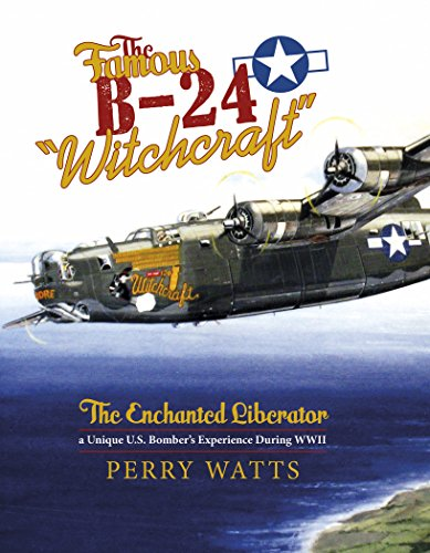 """The Famous B-24 """"Witchcraft"""": The Enchanted Liberatora Unique U.S. Bomber's Experience During WWII"""