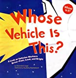 img - for Whose Vehicle Is This?: A Look at Vehicles Workers Drive - Fast, Loud, and Bright (Whose Is It?) book / textbook / text book