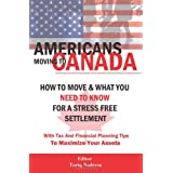 AMERICANS MOVING TO CANADA - How To Move & What You Need To Know For Stress Free Settlement With Your Tax And Financial Planning Tips To Maximize Your Assets ~ Tariq Nadeem