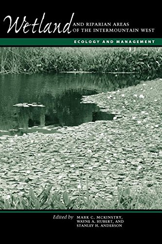 Wetland and Riparian Areas of the Intermountain West: Ecology and Management (Peter T. Flawn Series in Natural Resource Management and Conservation)