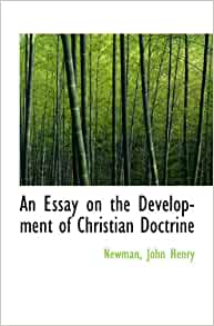 An essay on the development of Christian doctrine: John Henry Newman ...