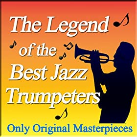 The Legend of the Best Jazz Trumpeters (Only Original Masterpieces)