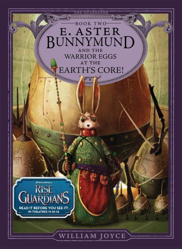 E. Aster Bunnymund and the Warrior Eggs at the Earth's Core! by William Joyce