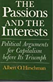 The Passions and the Interests: Political Arguments for Capitalism Before Its Triumph (0691003572) by Albert O. Hirschman