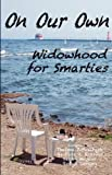 On Our Own - Widowhood for Smarties  Amazon.Com Rank: # 1,451,372  Click here to learn more or buy it now!
